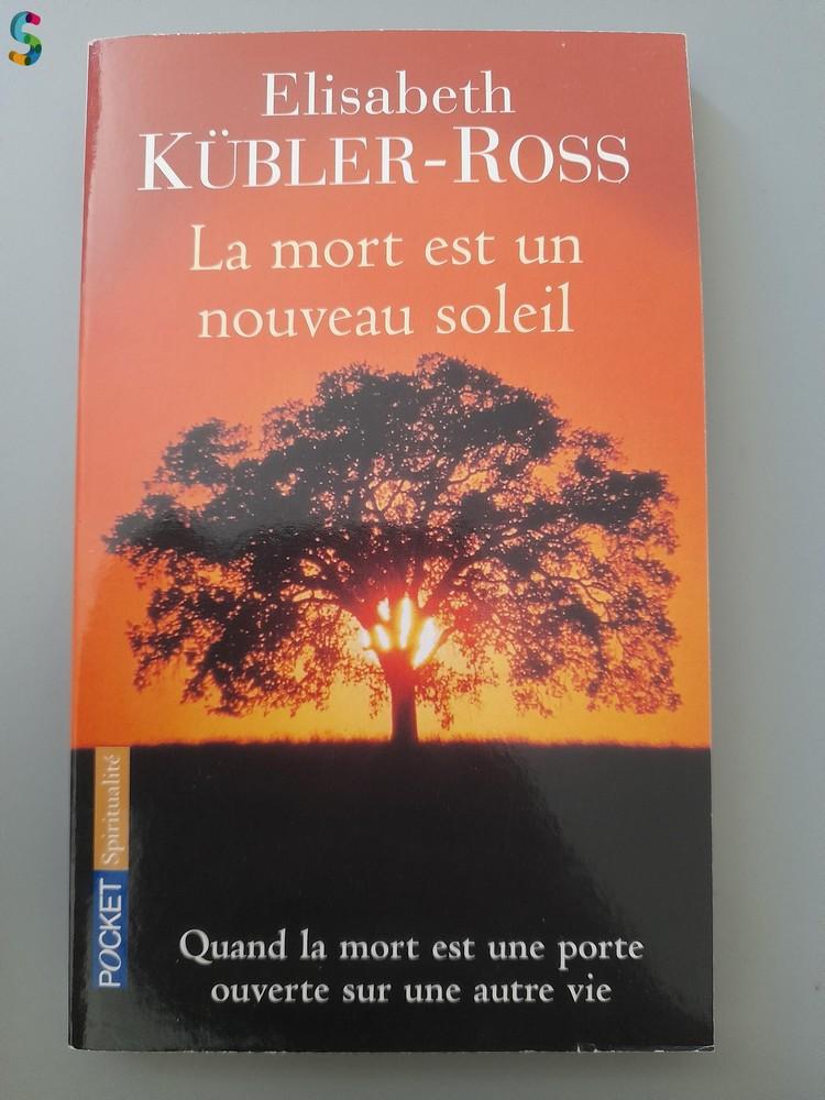 La mort est un nouveau soleil d'Elisabeth Kubler-Ross